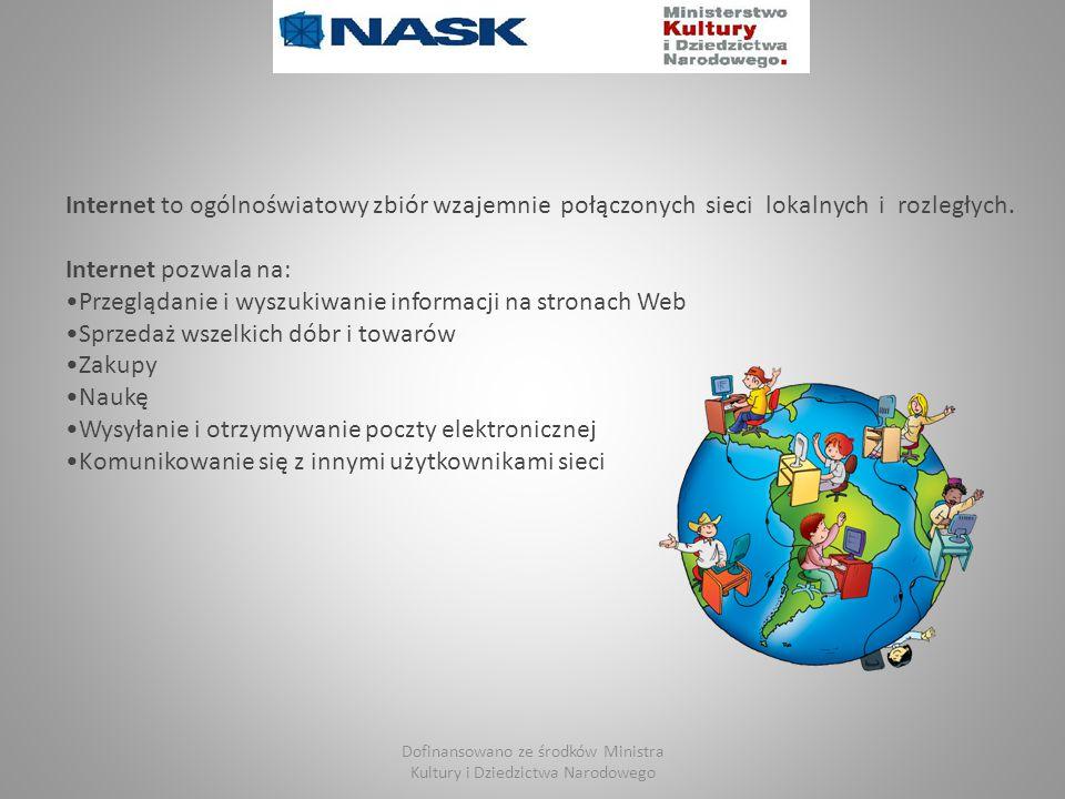 Internet to ogólnoświatowy zbiór wzajemnie połączonych sieci lokalnych i rozległych. Internet pozwala na: Przeglądanie i wyszukiwanie informacji na st