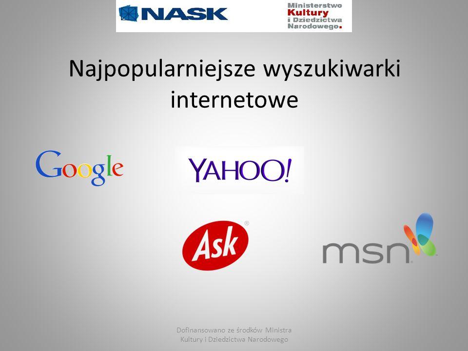 Najpopularniejsze wyszukiwarki internetowe Dofinansowano ze środków Ministra Kultury i Dziedzictwa Narodowego