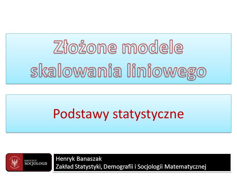 Podstawy statystyczne Henryk Banaszak Zakład Statystyki, Demografii i Socjologii Matematycznej Henryk Banaszak Zakład Statystyki, Demografii i Socjolo
