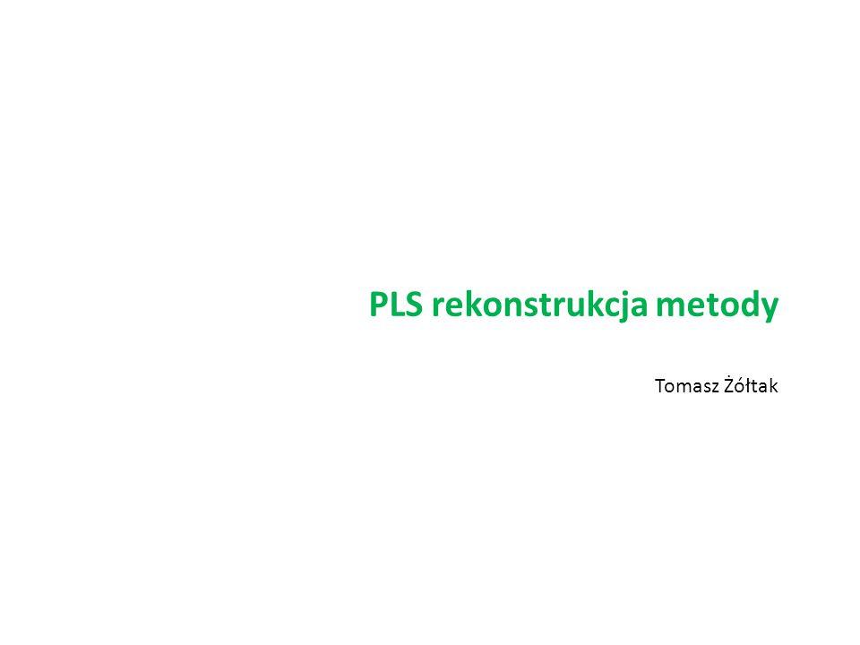 PLS rekonstrukcja metody Tomasz Żółtak