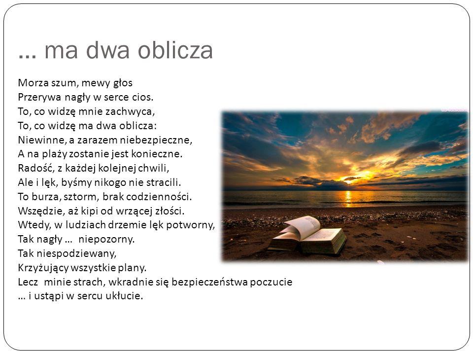 … ma dwa oblicza Morza szum, mewy głos Przerywa nagły w serce cios.