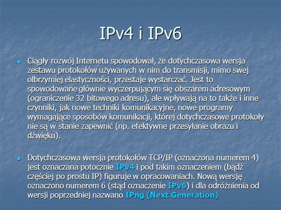 IPv4 i IPv6 Ciągły rozwój Internetu spowodował, że dotychczasowa wersja zestawu protokołów używanych w nim do transmisji, mimo swej olbrzymiej elastyc