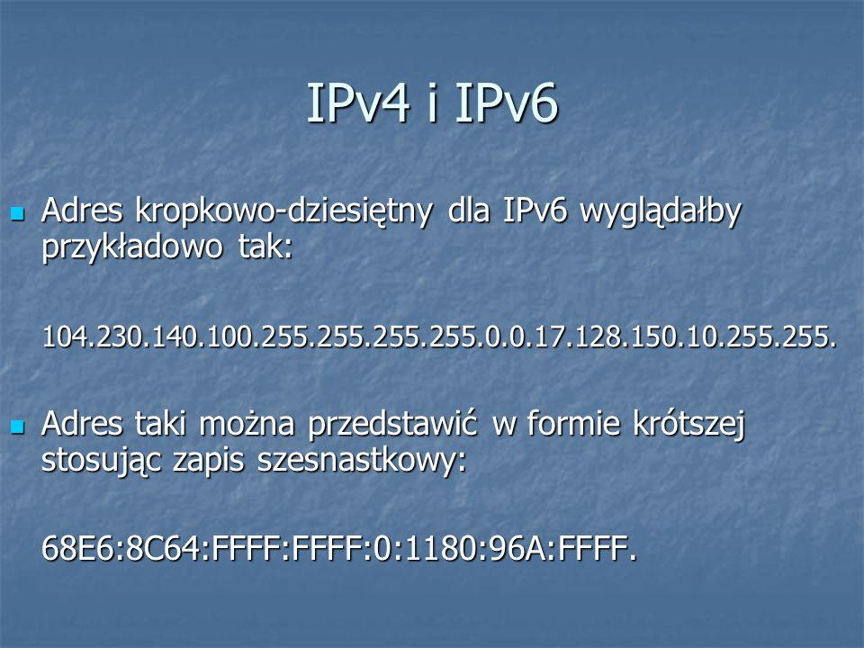 IPv4 i IPv6 Adres kropkowo-dziesiętny dla IPv6 wyglądałby przykładowo tak: Adres kropkowo-dziesiętny dla IPv6 wyglądałby przykładowo tak:104.230.140.100.255.255.255.255.0.0.17.128.150.10.255.255.