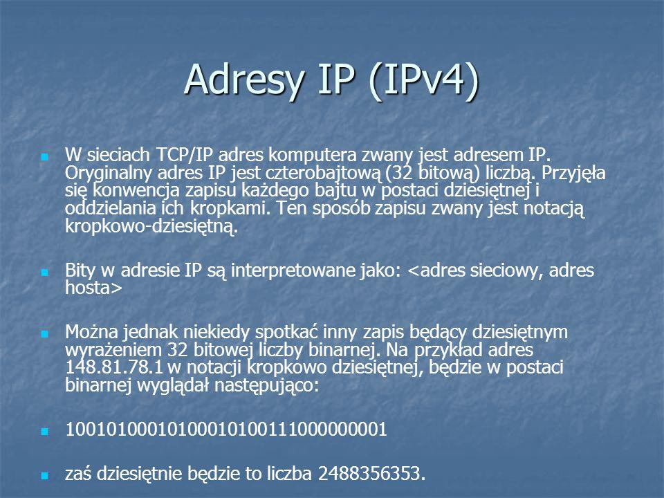 Adresy IP (IPv4) Określona liczba bitów 32-bitowego adresu IP jest adresem sieciowym, a reszta adresem hostowym.