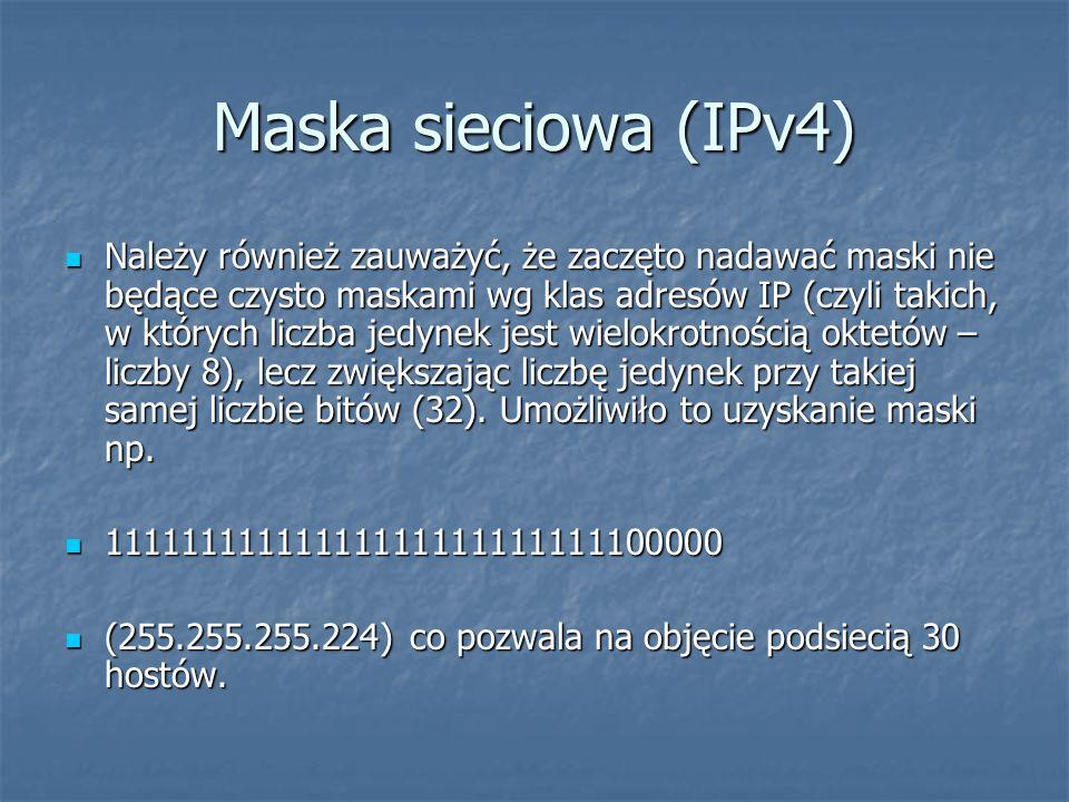 Maska sieciowa (IPv4) Należy również zauważyć, że zaczęto nadawać maski nie będące czysto maskami wg klas adresów IP (czyli takich, w których liczba jedynek jest wielokrotnością oktetów – liczby 8), lecz zwiększając liczbę jedynek przy takiej samej liczbie bitów (32).