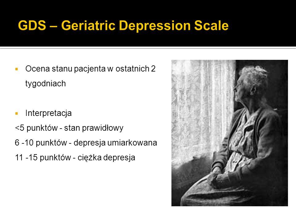  Ocena stanu pacjenta w ostatnich 2 tygodniach  Interpretacja <5 punktów - stan prawidłowy 6 -10 punktów - depresja umiarkowana 11 -15 punktów - cię