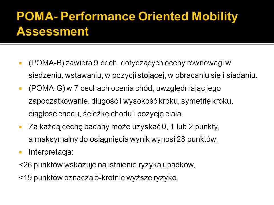  (POMA-B) zawiera 9 cech, dotyczących oceny równowagi w siedzeniu, wstawaniu, w pozycji stojącej, w obracaniu się i siadaniu.  (POMA-G) w 7 cechach