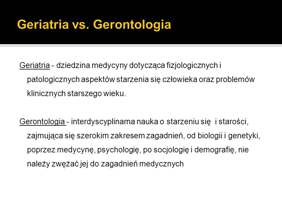Geriatria - dziedzina medycyny dotycząca fizjologicznych i patologicznych aspektów starzenia się człowieka oraz problemów klinicznych starszego wieku.