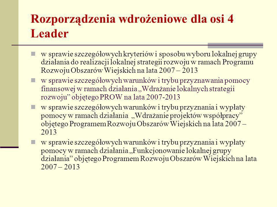 """Rozporządzenia wdrożeniowe dla osi 4 Leader w sprawie szczegółowych kryteriów i sposobu wyboru lokalnej grupy działania do realizacji lokalnej strategii rozwoju w ramach Programu Rozwoju Obszarów Wiejskich na lata 2007 – 2013 w sprawie szczegółowych warunków i trybu przyznawania pomocy finansowej w ramach działania """"Wdrażanie lokalnych strategii rozwoju objętego PROW na lata 2007-2013 w sprawie szczegółowych warunków i trybu przyznania i wypłaty pomocy w ramach działania """"Wdrażanie projektów współpracy objętego Programem Rozwoju Obszarów Wiejskich na lata 2007 – 2013 w sprawie szczegółowych warunków i trybu przyznania i wypłaty pomocy w ramach działania """"Funkcjonowanie lokalnej grupy działania objętego Programem Rozwoju Obszarów Wiejskich na lata 2007 – 2013"""