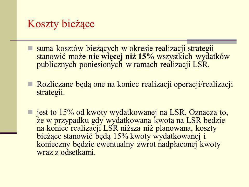 Koszty bieżące suma kosztów bieżących w okresie realizacji strategii stanowić może nie więcej niż 15% wszystkich wydatków publicznych poniesionych w ramach realizacji LSR.