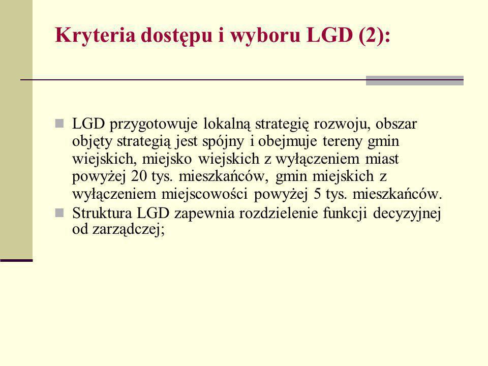 Kryteria dostępu i wyboru LGD (2): LGD przygotowuje lokalną strategię rozwoju, obszar objęty strategią jest spójny i obejmuje tereny gmin wiejskich, miejsko wiejskich z wyłączeniem miast powyżej 20 tys.