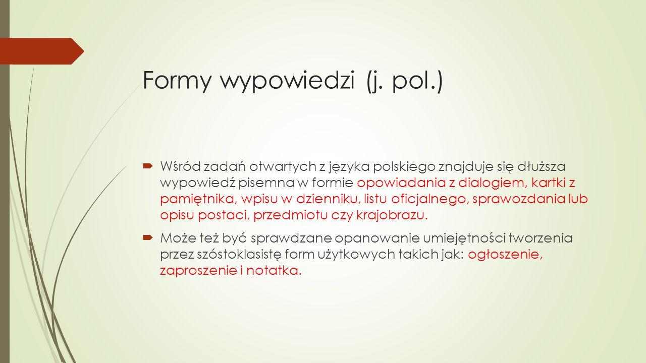 Formy wypowiedzi (j. pol.)  Wśród zadań otwartych z języka polskiego znajduje się dłuższa wypowiedź pisemna w formie opowiadania z dialogiem, kartki