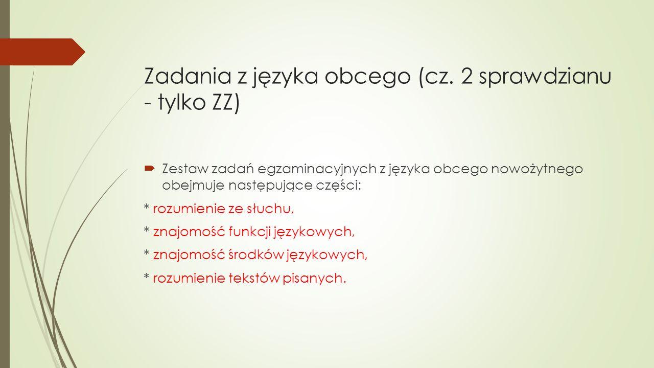 Zadania z języka obcego (cz. 2 sprawdzianu - tylko ZZ)  Zestaw zadań egzaminacyjnych z języka obcego nowożytnego obejmuje następujące części: * rozum