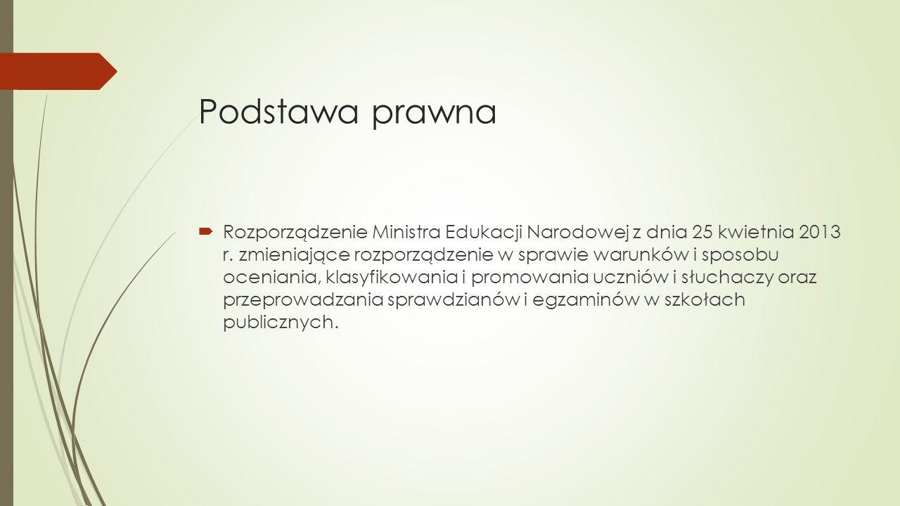 Podstawa prawna  Rozporządzenie Ministra Edukacji Narodowej z dnia 25 kwietnia 2013 r. zmieniające rozporządzenie w sprawie warunków i sposobu ocenia