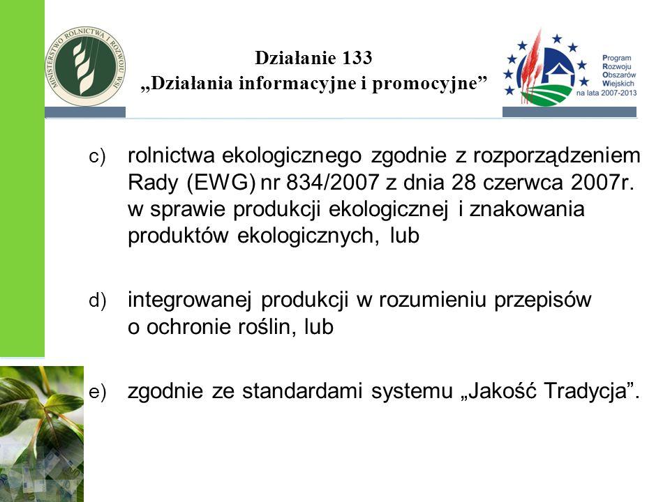 """Działanie 133 """"Działania informacyjne i promocyjne"""" c) rolnictwa ekologicznego zgodnie z rozporządzeniem Rady (EWG) nr 834/2007 z dnia 28 czerwca 2007"""