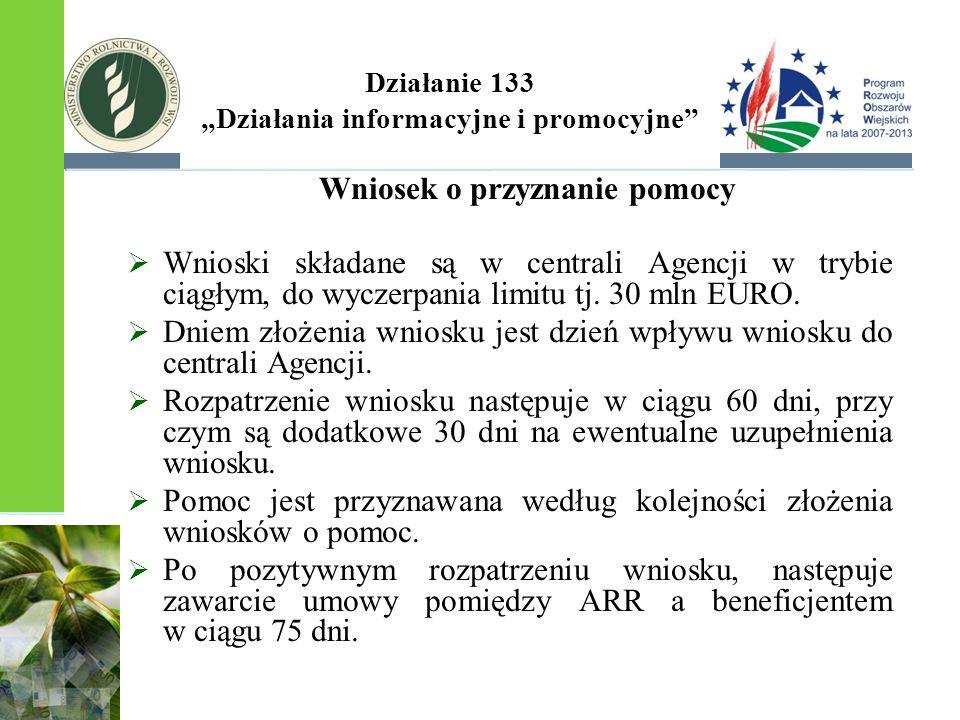 """Działanie 133 """"Działania informacyjne i promocyjne"""" Wniosek o przyznanie pomocy  Wnioski składane są w centrali Agencji w trybie ciągłym, do wyczerpa"""
