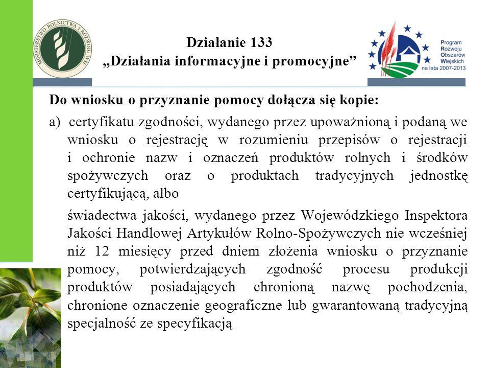 """Działanie 133 """"Działania informacyjne i promocyjne"""" Do wniosku o przyznanie pomocy dołącza się kopie: a) certyfikatu zgodności, wydanego przez upoważn"""
