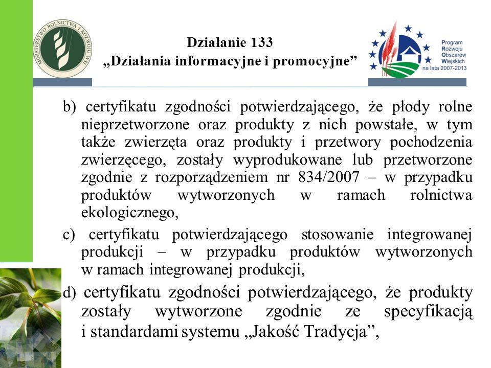 """Działanie 133 """"Działania informacyjne i promocyjne"""" b) certyfikatu zgodności potwierdzającego, że płody rolne nieprzetworzone oraz produkty z nich pow"""