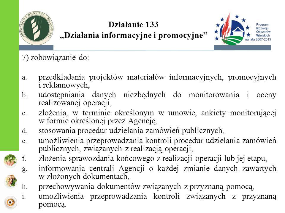 """Działanie 133 """"Działania informacyjne i promocyjne"""" 7) zobowiązanie do : a. przedkładania projektów materiałów informacyjnych, promocyjnych i reklamow"""