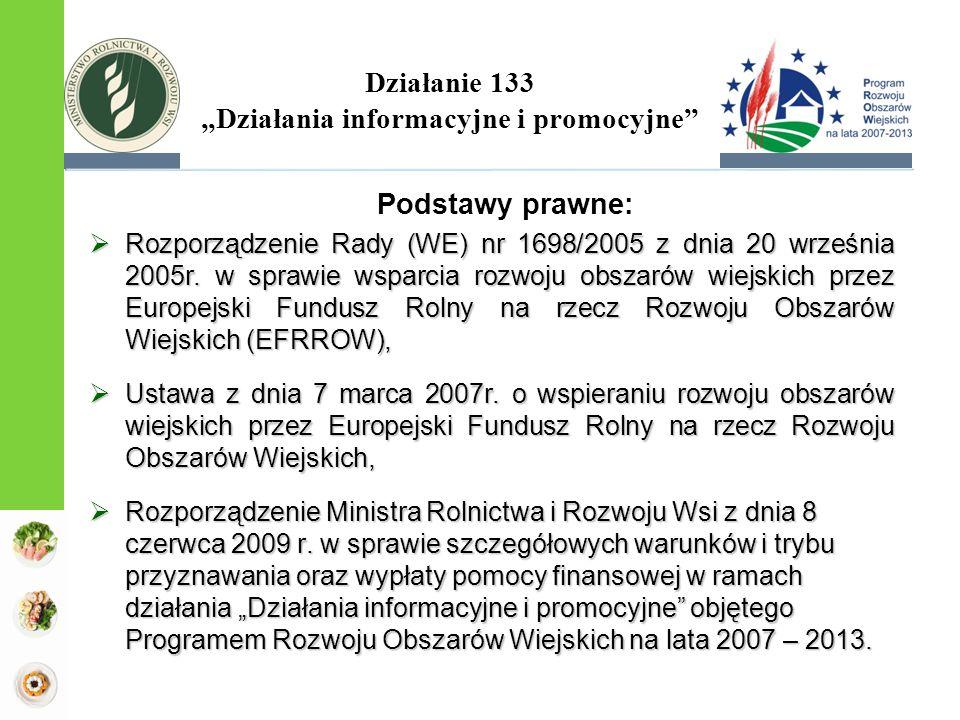 Podstawy prawne:  Rozporządzenie Rady (WE) nr 1698/2005 z dnia 20 września 2005r. w sprawie wsparcia rozwoju obszarów wiejskich przez Europejski Fund
