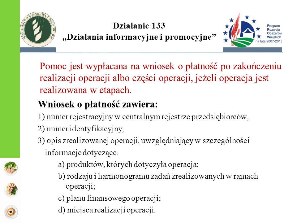 """Działanie 133 """"Działania informacyjne i promocyjne"""" Pomoc jest wypłacana na wniosek o płatność po zakończeniu realizacji operacji albo części operacji"""