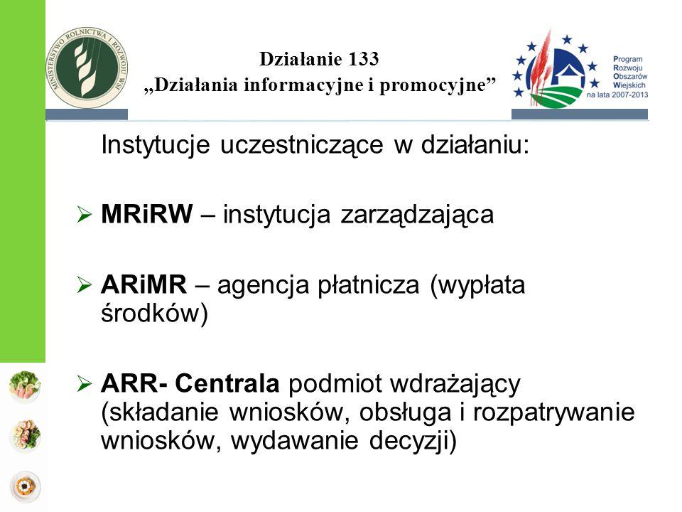 Instytucje uczestniczące w działaniu:  MRiRW – instytucja zarządzająca  ARiMR – agencja płatnicza (wypłata środków)  ARR- Centrala podmiot wdrażają