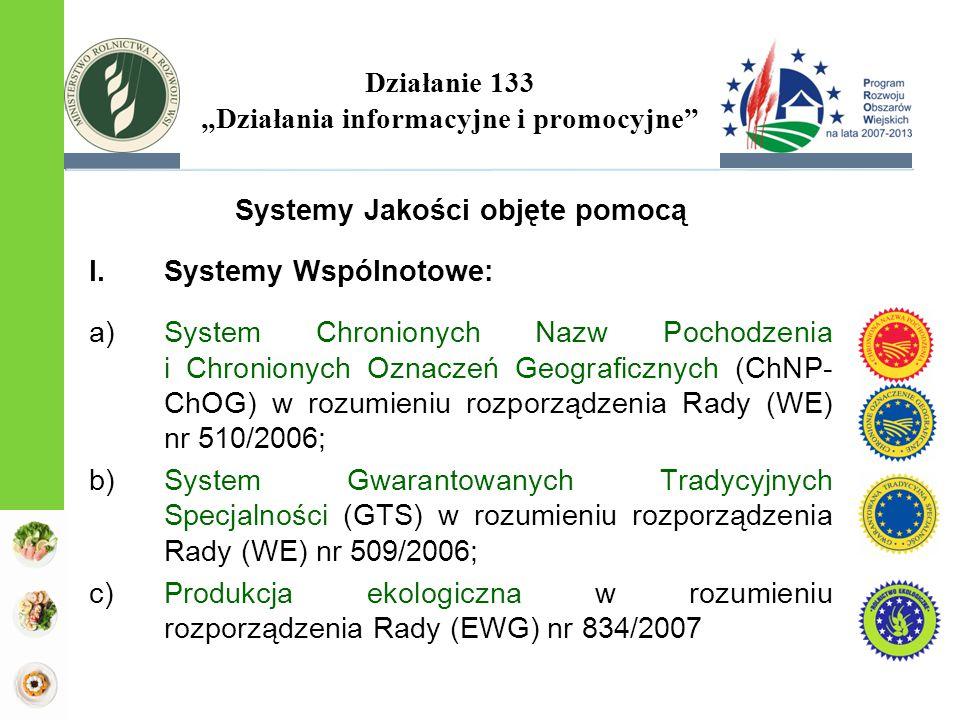 """Działanie 133 """"Działania informacyjne i promocyjne"""" Systemy Jakości objęte pomocą I.Systemy Wspólnotowe: a)System Chronionych Nazw Pochodzenia i Chron"""