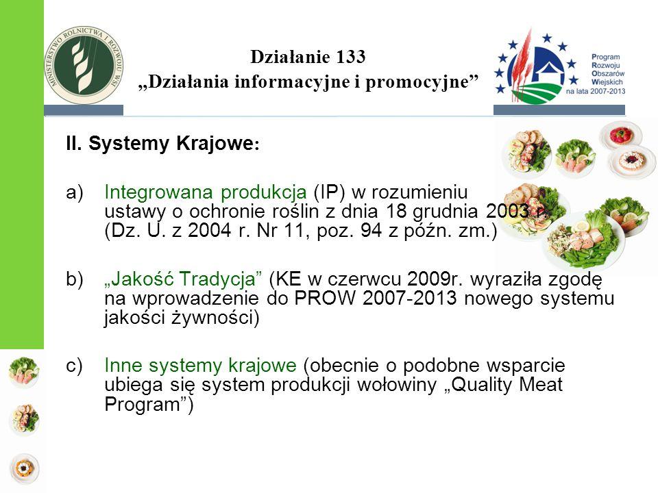 """Działanie 133 """"Działania informacyjne i promocyjne"""" II. Systemy Krajowe : a)Integrowana produkcja (IP) w rozumieniu ustawy o ochronie roślin z dnia 18"""