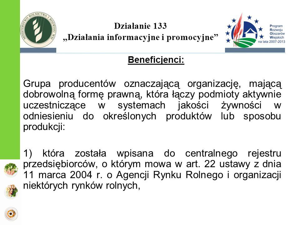 """Działanie 133 """"Działania informacyjne i promocyjne"""" Beneficjenci: Grupa producentów oznaczającą organizację, mającą dobrowolną formę prawną, która łąc"""