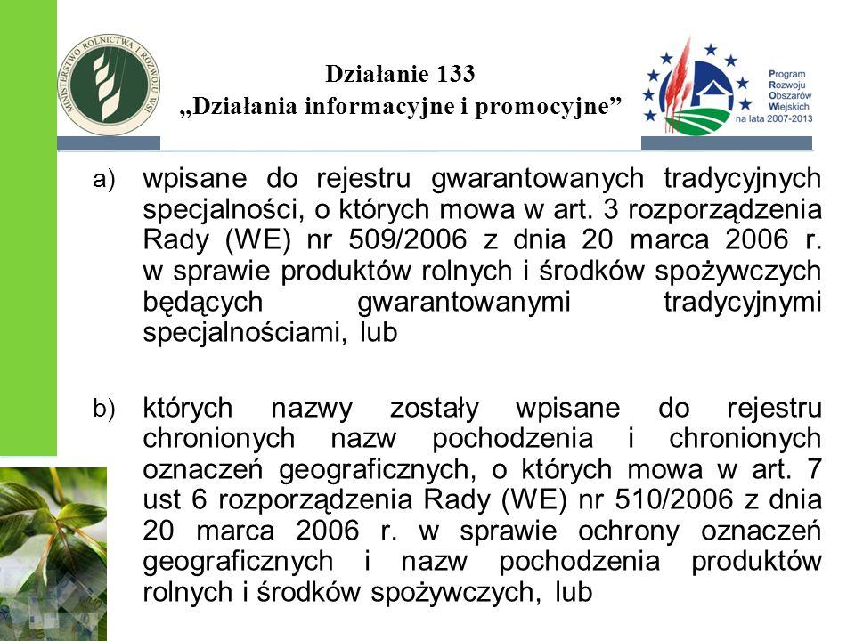 """Działanie 133 """"Działania informacyjne i promocyjne"""" a) wpisane do rejestru gwarantowanych tradycyjnych specjalności, o których mowa w art. 3 rozporząd"""