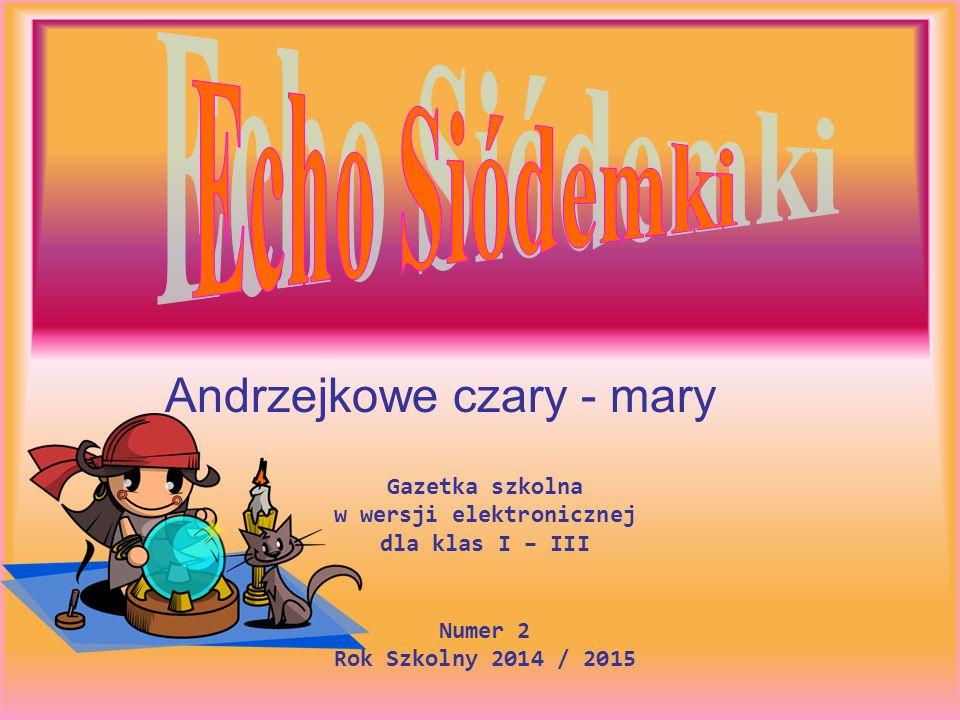 Gazetka szkolna w wersji elektronicznej dla klas I – III Numer 2 Rok Szkolny 2014 / 2015 Andrzejkowe czary - mary