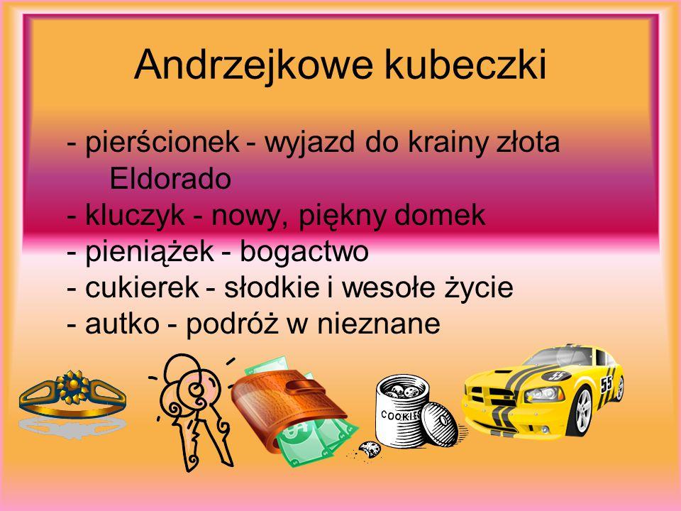 Andrzejkowe kubeczki - pierścionek - wyjazd do krainy złota Eldorado - kluczyk - nowy, piękny domek - pieniążek - bogactwo - cukierek - słodkie i weso