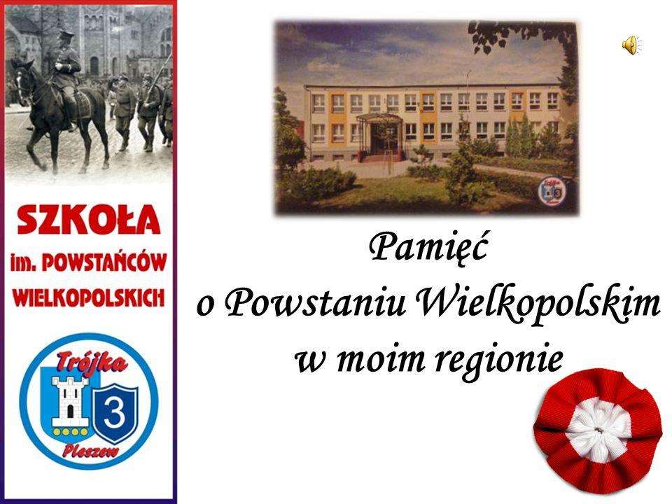 Pamięć o Powstaniu Wielkopolskim w moim regionie