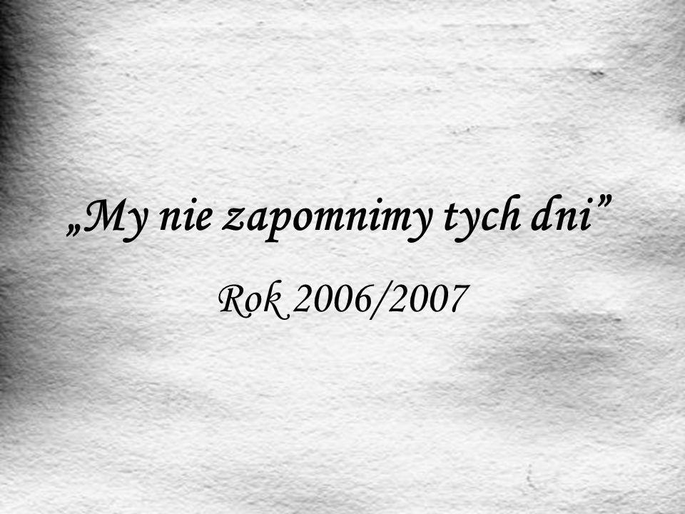 """""""My nie zapomnimy tych dni"""" Rok 2006/2007"""
