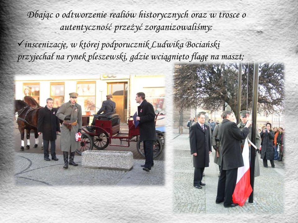 Dbając o odtworzenie realiów historycznych oraz w trosce o autentyczność przeżyć zorganizowaliśmy: inscenizację, w której podporucznik Ludwika Bociańs