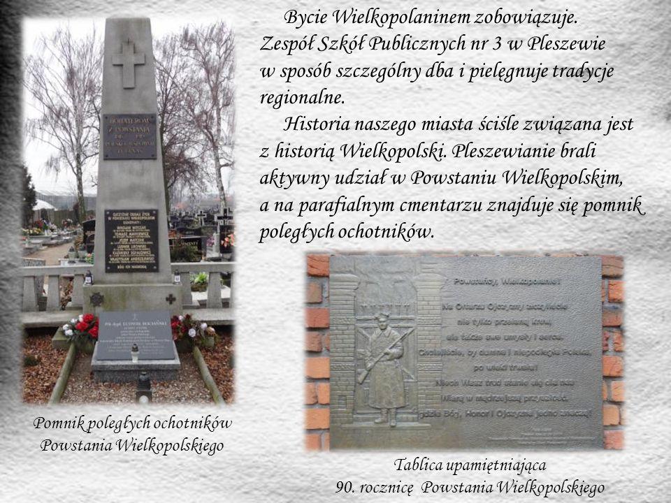 Bycie Wielkopolaninem zobowiązuje. Zespół Szkół Publicznych nr 3 w Pleszewie w sposób szczególny dba i pielęgnuje tradycje regionalne. Historia naszeg