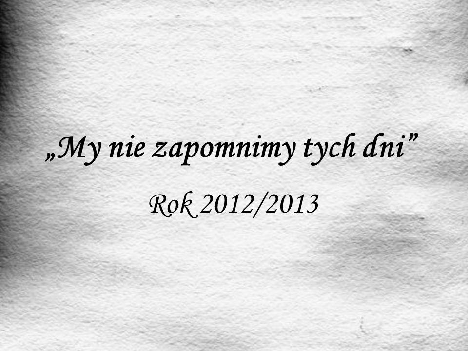 """""""My nie zapomnimy tych dni"""" Rok 2012/2013"""