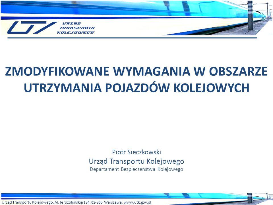 Urząd Transportu Kolejowego, Al. Jerozolimskie 134, 02-305 Warszawa, www.utk.gov.pl ZMODYFIKOWANE WYMAGANIA W OBSZARZE UTRZYMANIA POJAZDÓW KOLEJOWYCH