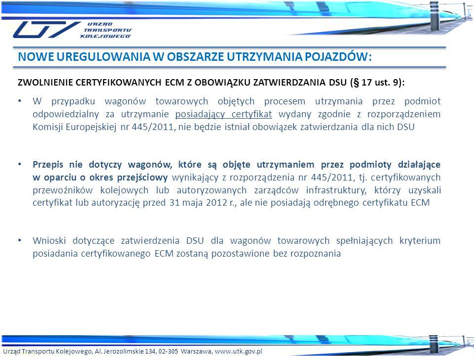 Urząd Transportu Kolejowego, Al. Jerozolimskie 134, 02-305 Warszawa, www.utk.gov.pl ZWOLNIENIE CERTYFIKOWANYCH ECM Z OBOWIĄZKU ZATWIERDZANIA DSU (§ 17