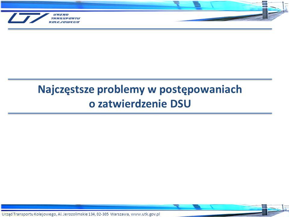 Urząd Transportu Kolejowego, Al. Jerozolimskie 134, 02-305 Warszawa, www.utk.gov.pl Najczęstsze problemy w postępowaniach o zatwierdzenie DSU
