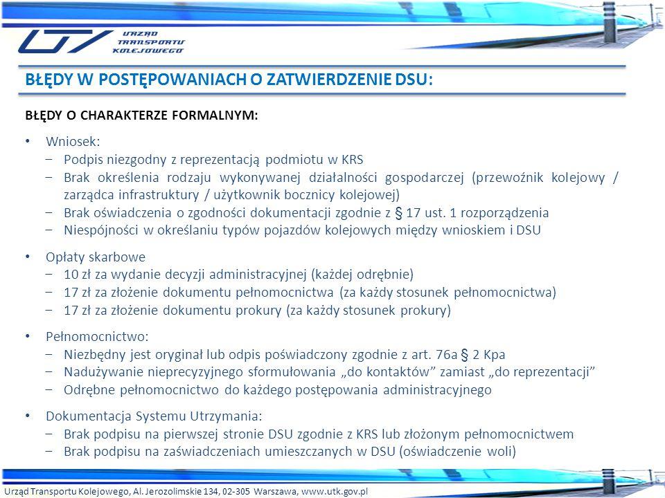 Urząd Transportu Kolejowego, Al. Jerozolimskie 134, 02-305 Warszawa, www.utk.gov.pl BŁĘDY O CHARAKTERZE FORMALNYM: Wniosek: – Podpis niezgodny z repre