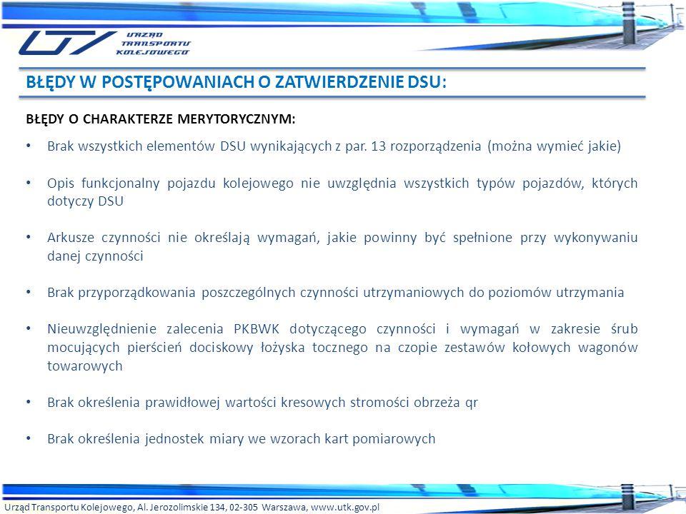 Urząd Transportu Kolejowego, Al. Jerozolimskie 134, 02-305 Warszawa, www.utk.gov.pl BŁĘDY O CHARAKTERZE MERYTORYCZNYM: Brak wszystkich elementów DSU w