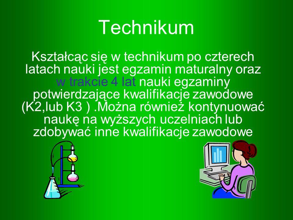 Technikum Kształcąc się w technikum po czterech latach nauki jest egzamin maturalny oraz w trakcie 4 lat nauki egzaminy potwierdzające kwalifikacje za