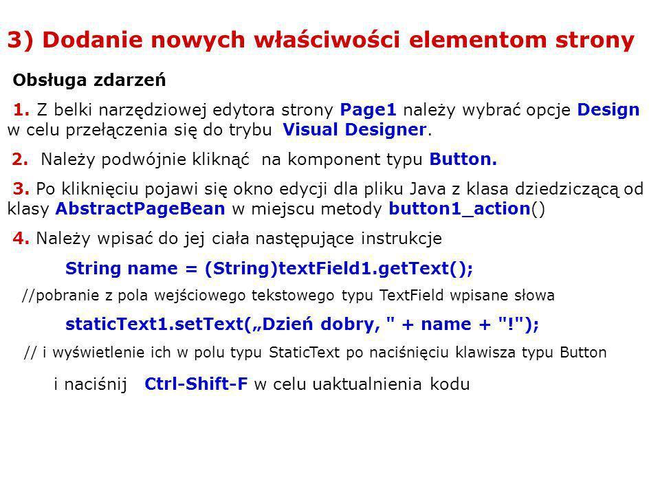 3) Dodanie nowych właściwości elementom strony Obsługa zdarzeń 1. Z belki narzędziowej edytora strony Page1 należy wybrać opcje Design w celu przełącz