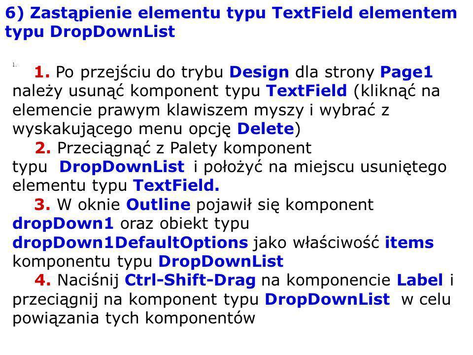 6) Zastąpienie elementu typu TextField elementem typu DropDownList 1. 1. Po przejściu do trybu Design dla strony Page1 należy usunąć komponent typu Te