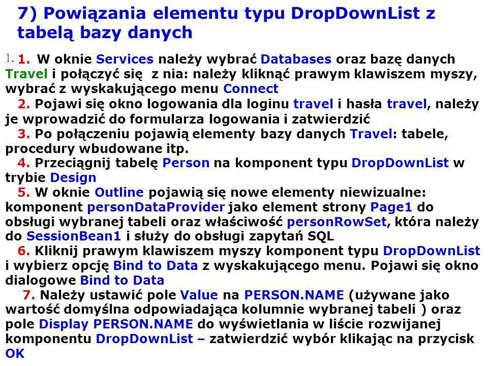 7) Powiązania elementu typu DropDownList z tabelą bazy danych 1. 1. W oknie Services należy wybrać Databases oraz bazę danych Travel i połączyć się z