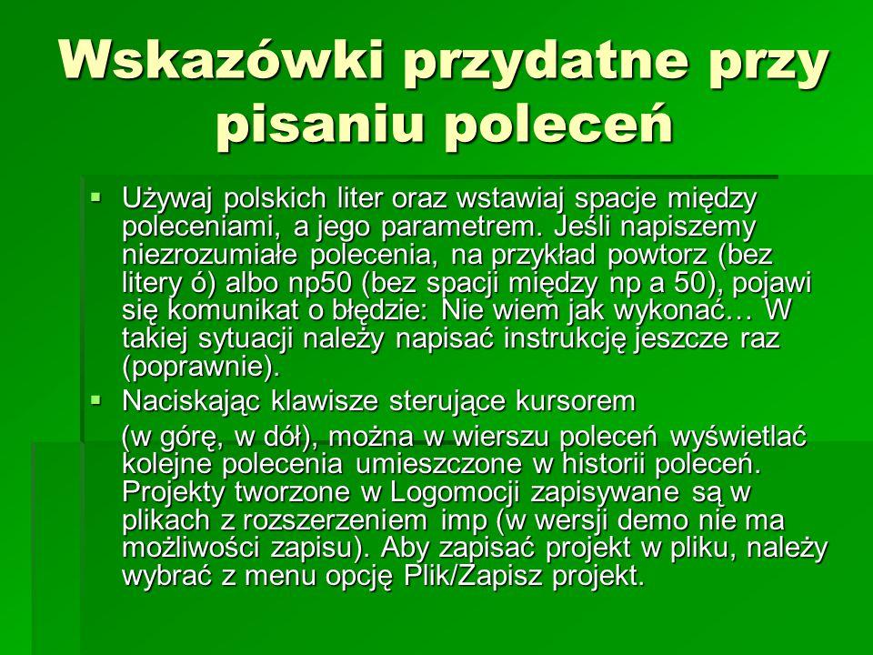 Wskazówki przydatne przy pisaniu poleceń  Używaj polskich liter oraz wstawiaj spacje między poleceniami, a jego parametrem. Jeśli napiszemy niezrozum
