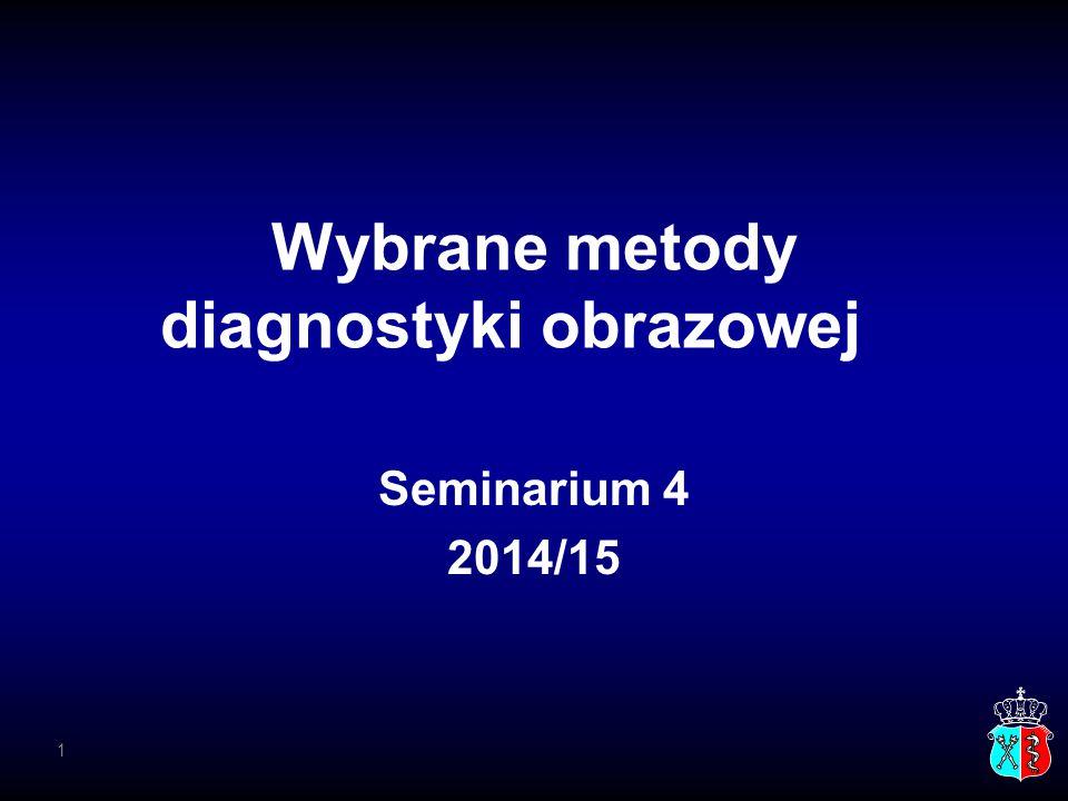 Wybrane metody diagnostyki obrazowej Seminarium 4 2014/15 1