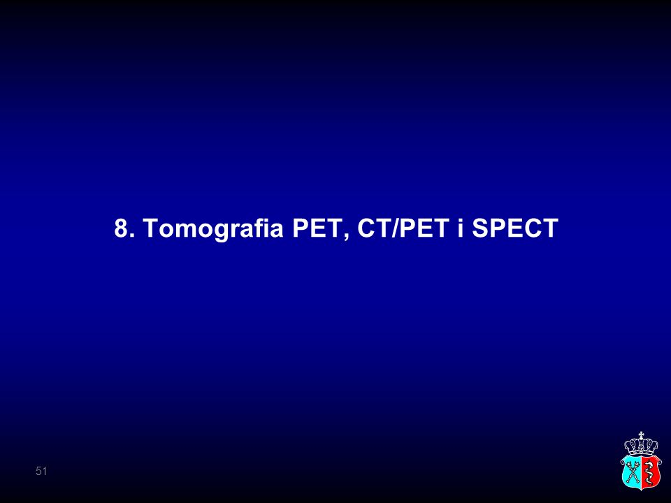 8. Tomografia PET, CT/PET i SPECT 51