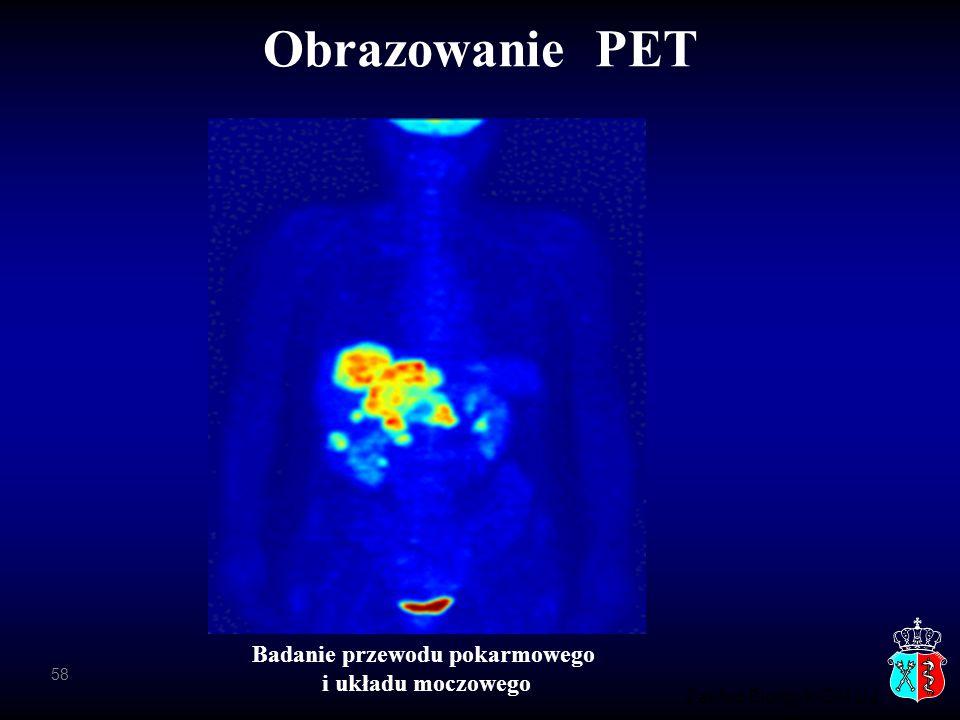Zakład Biofizyki CM UJ Obrazowanie PET Badanie przewodu pokarmowego i układu moczowego 58